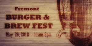4th Annual Burger and Brew Fest @ Downtown Fremont - the Place to Be | Fremont | California | United States